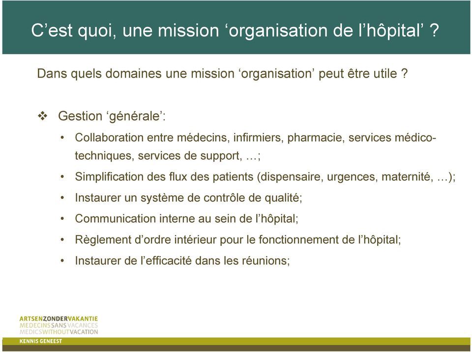 support, ; Simplification des flux des patients (dispensaire, urgences, maternité, ); Instaurer un système de