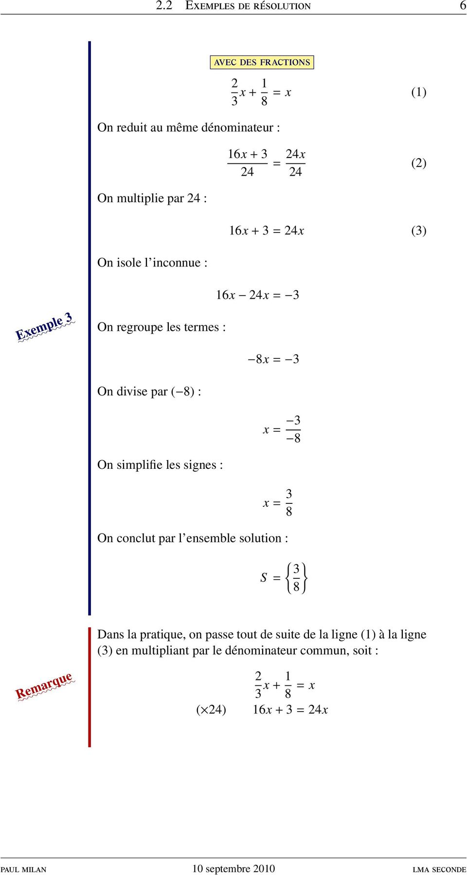 8) : On simplifie les signes : x = 3 8 x = 3 8 On conclut par l ensemble solution : S = { } 3 8 Dans la pratique, on passe tout