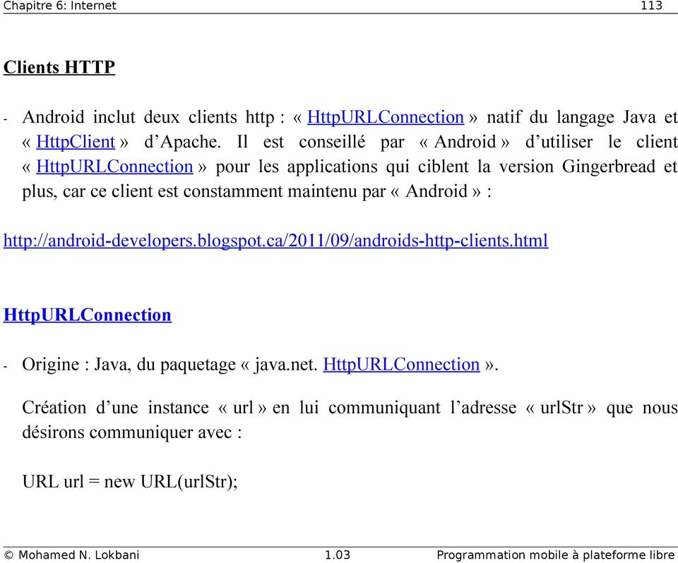 constamment maintenu par «Android» : http://android-developers.blogspot.ca/2011/09/androids-http-clients.