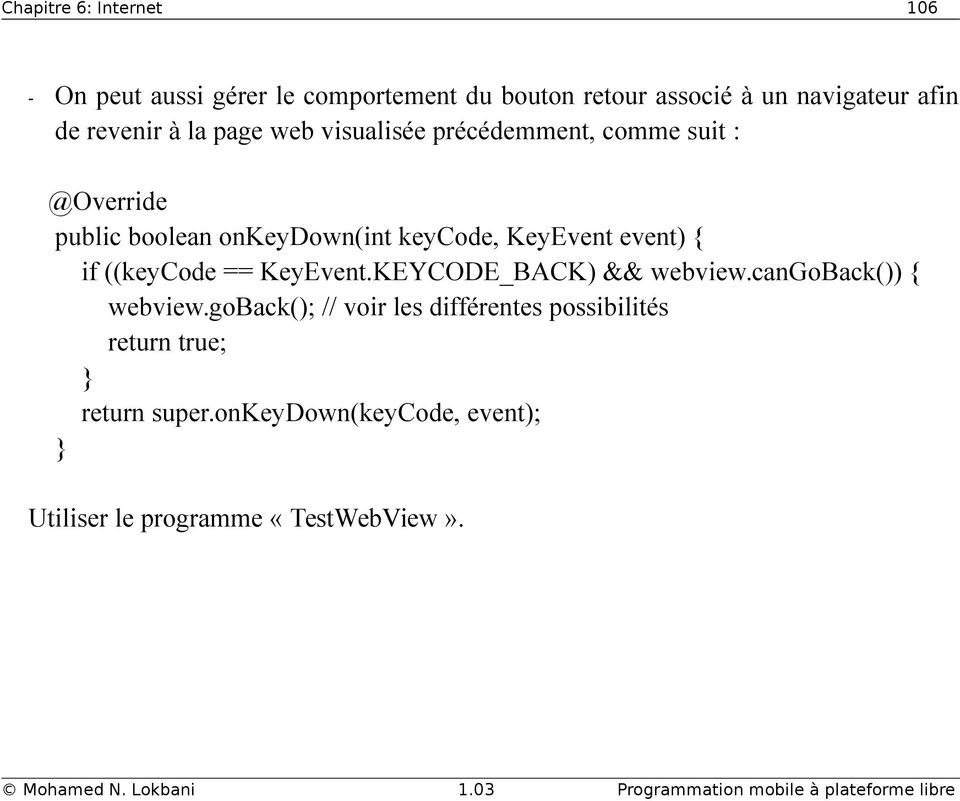 KeyEvent event) { if ((keycode == KeyEvent.KEYCODE_BACK) && webview.cangoback()) { webview.