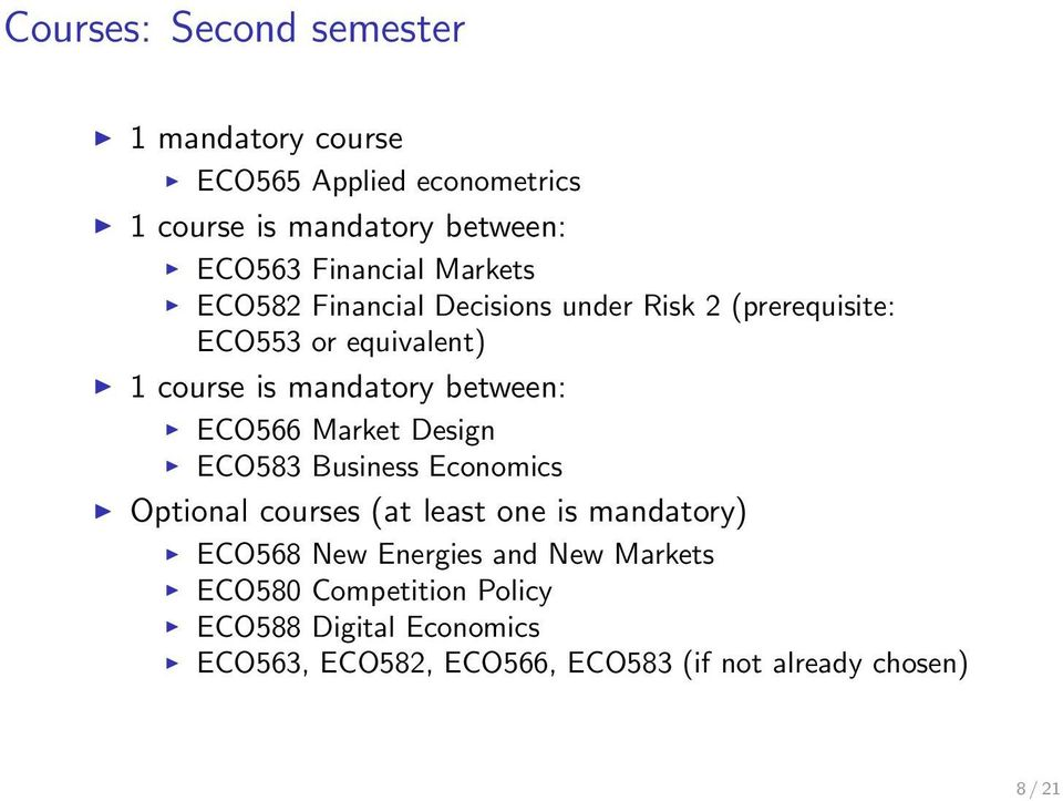 between: ECO566 Market Design ECO583 Business Economics Optional courses (at least one is mandatory) ECO568 New