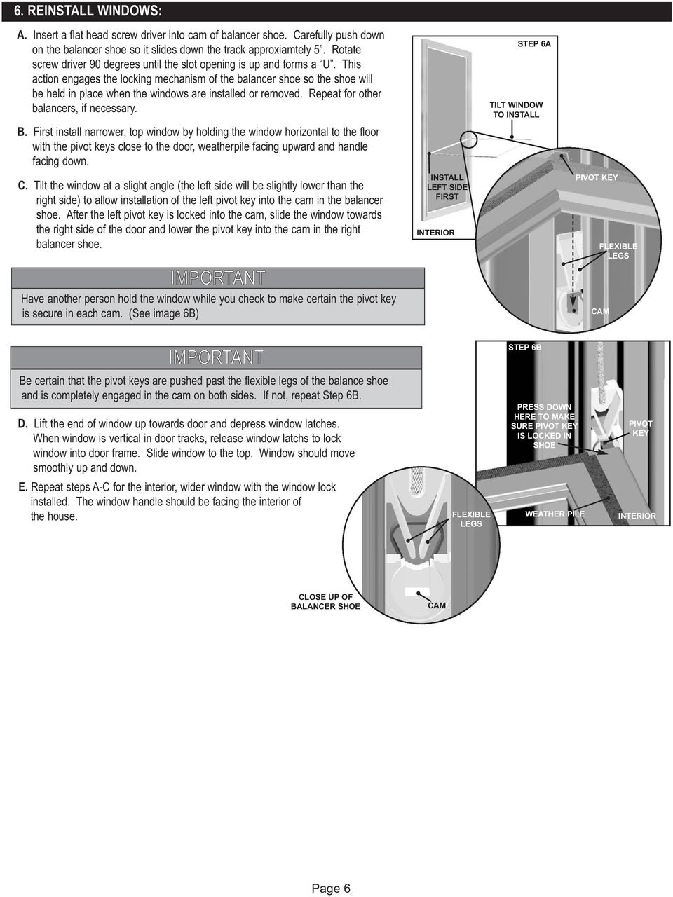 This action engages the locking mechanism of the balancer shoe so the shoe will be held in place when the windows are installed or removed. Repeat for other balancers, if necessary.