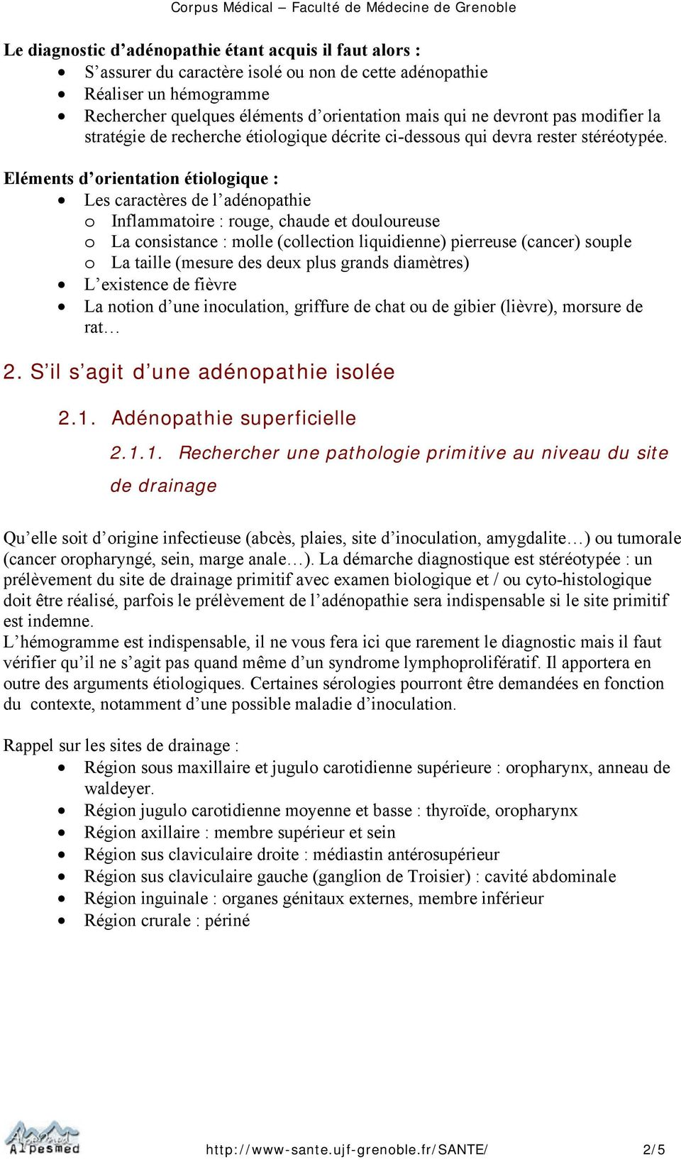 Eléments d orientation étiologique : Les caractères de l adénopathie o Inflammatoire : rouge, chaude et douloureuse o La consistance : molle (collection liquidienne) pierreuse (cancer) souple o La