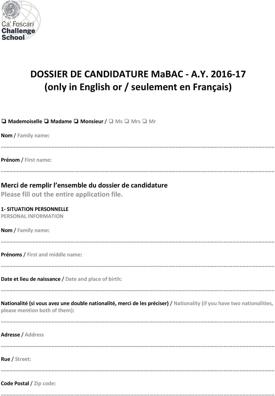 ensemble du dossier de candidature Please fill out the entire application file.