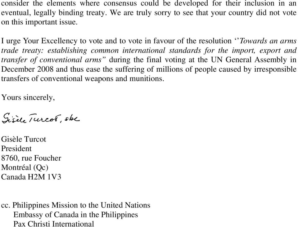 I urge Your Excellency to vote and to vote in favour of the resolution Towards an arms trade treaty: establishing common international standards for the import, export and transfer of conventional