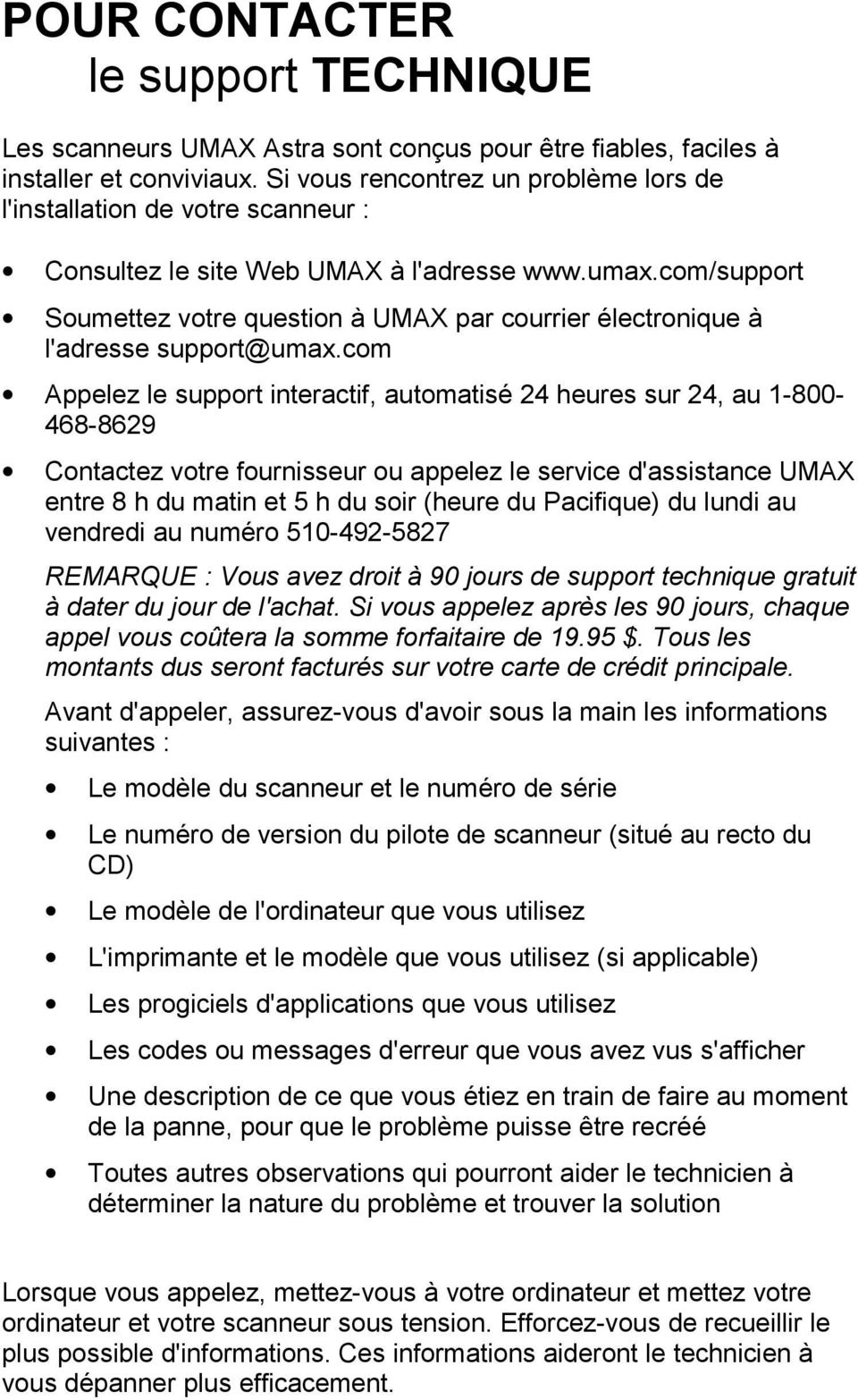 com/support Soumettez votre question à UMAX par courrier électronique à l'adresse support@umax.