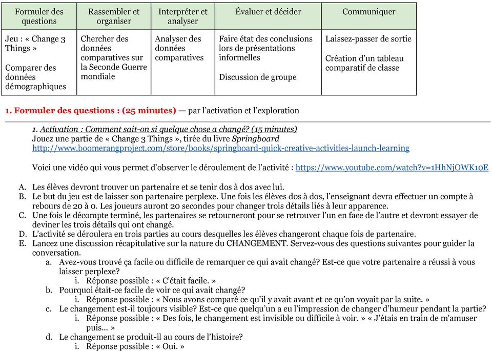 Formuler des questions : (25 minutes) par l activation et l exploration 1. Activation : Comment sait-on si quelque chose a changé?