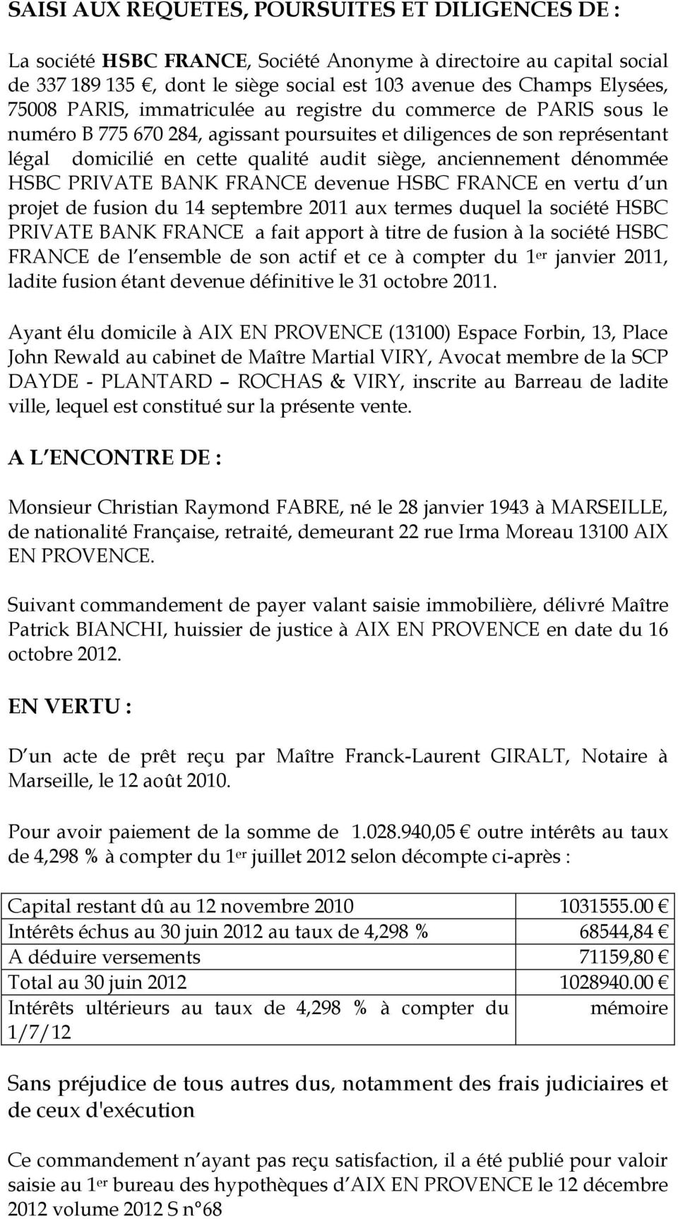 dénommée HSBC PRIVATE BANK FRANCE devenue HSBC FRANCE en vertu d un projet de fusion du 14 septembre 2011 aux termes duquel la société HSBC PRIVATE BANK FRANCE a fait apport à titre de fusion à la