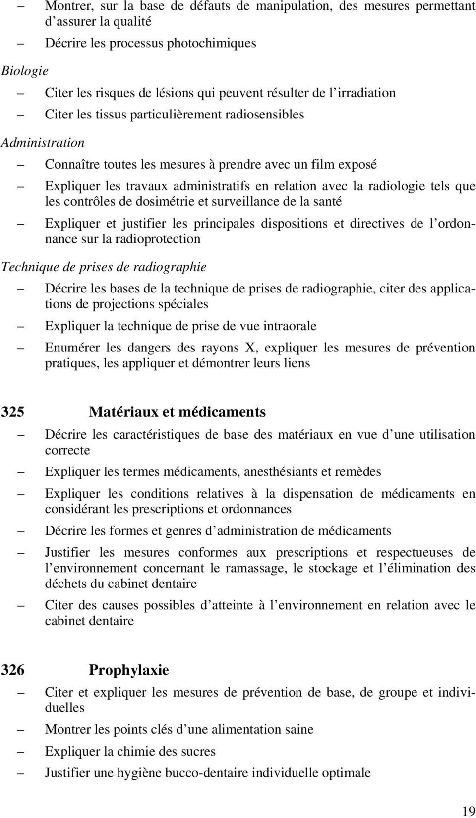 radiologie tels que les contrôles de dosimétrie et surveillance de la santé Expliquer et justifier les principales dispositions et directives de l ordonnance sur la radioprotection Technique de