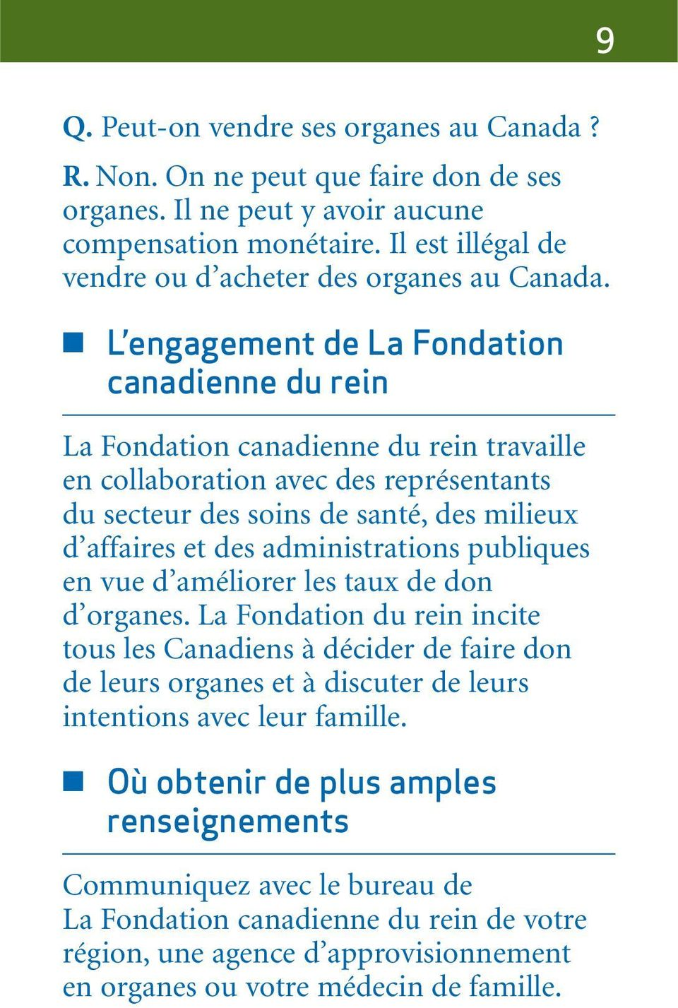 L engagement de La Fondation canadienne du rein La Fondation canadienne du rein travaille en collaboration avec des représentants du secteur des soins de santé, des milieux d affaires et des
