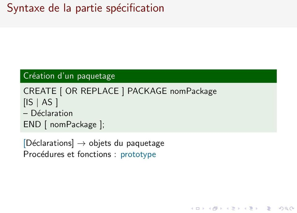 [IS AS ] Déclaration END [ nompackage ];