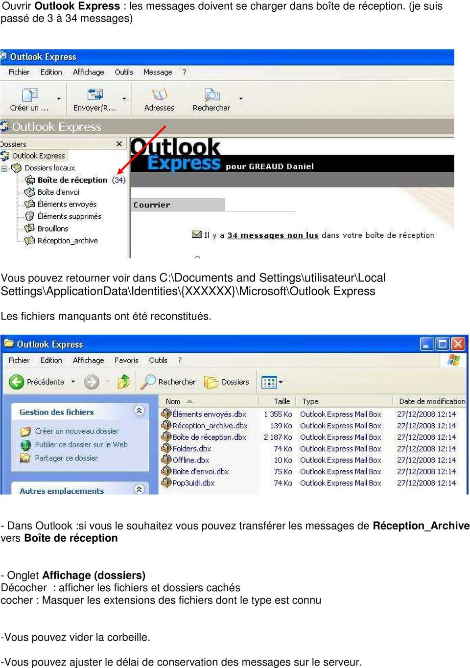 Settings\ApplicationData\Identities\{XXXXXX}\Microsoft\Outlook Express Les fichiers manquants ont été reconstitués.