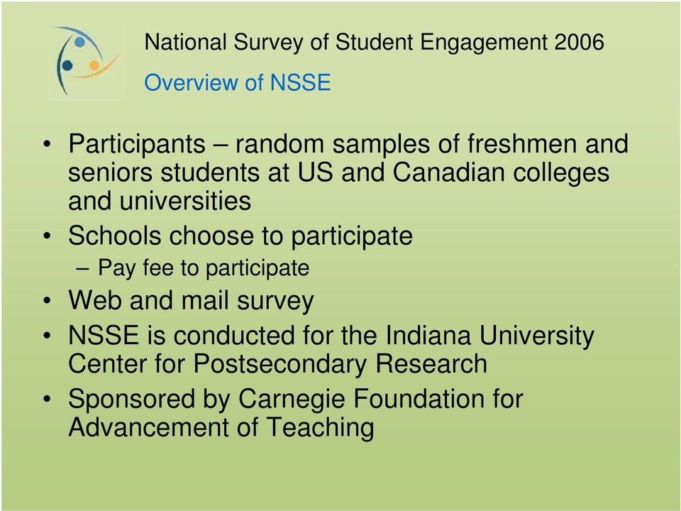 participate Web and mail survey NSSE is conducted for the Indiana University Center