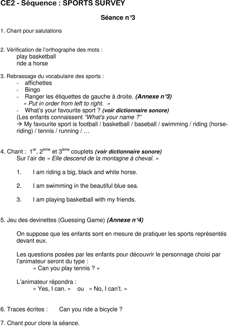My favourite sport is football / basketball / baseball / swimming / riding (horseriding) / tennis / running / 4. Chant : 1 er, 2 ème et 3 ème couplets (voir dictionnaire sonore) 1.