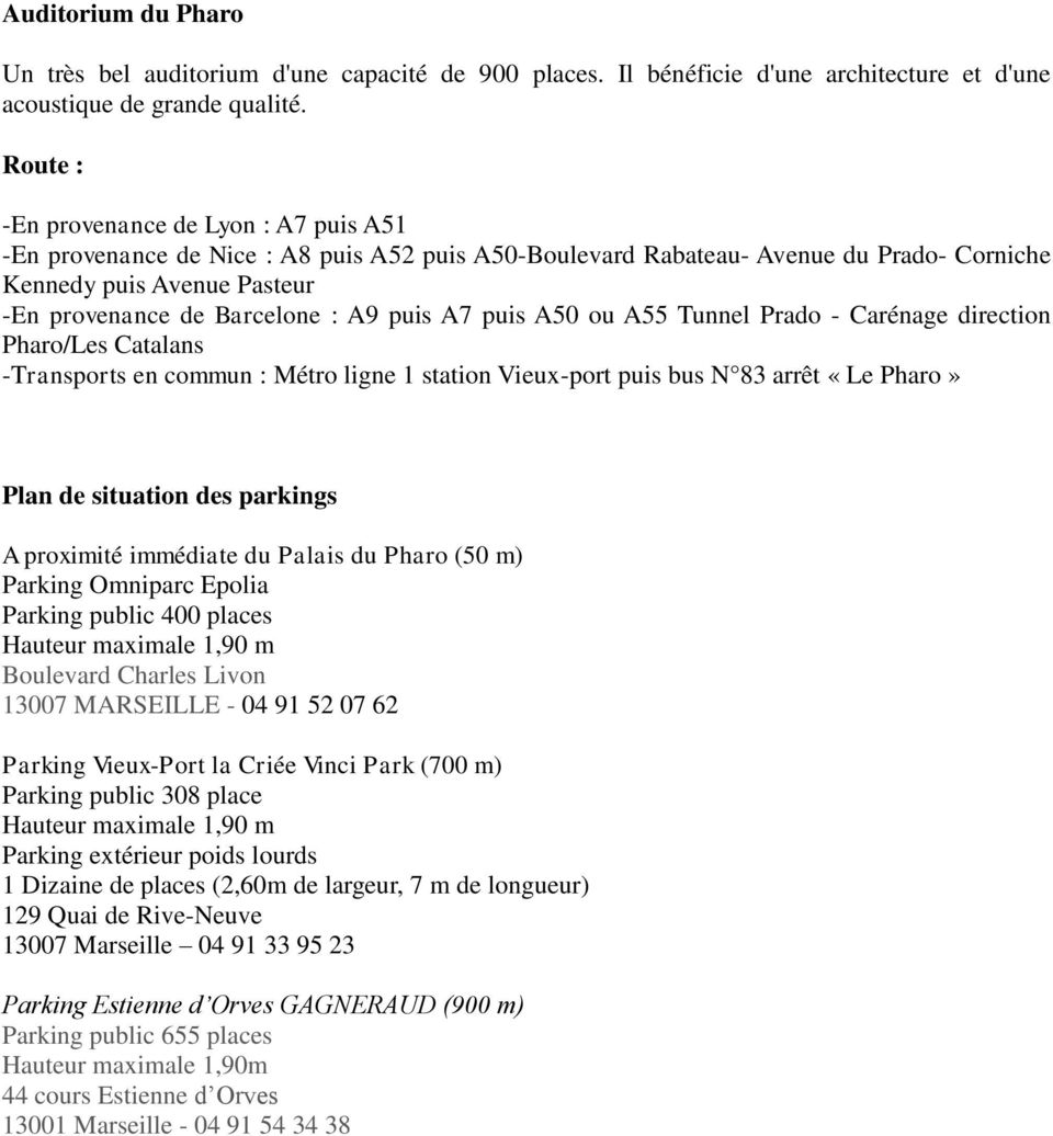 puis A7 puis A50 ou A55 Tunnel Prado - Carénage direction Pharo/Les Catalans -Transports en commun : Métro ligne 1 station Vieux-port puis bus N 83 arrêt «Le Pharo» Plan de situation des parkings A