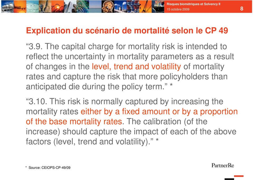 3.9. The capital charge for mortality risk is intended to reflect the uncertainty in mortality parameters as a result of changes in the level, trend and