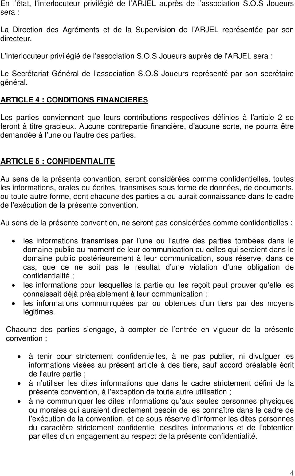 ARTICLE 4 : CONDITIONS FINANCIERES Les parties conviennent que leurs contributions respectives définies à l article 2 se feront à titre gracieux.
