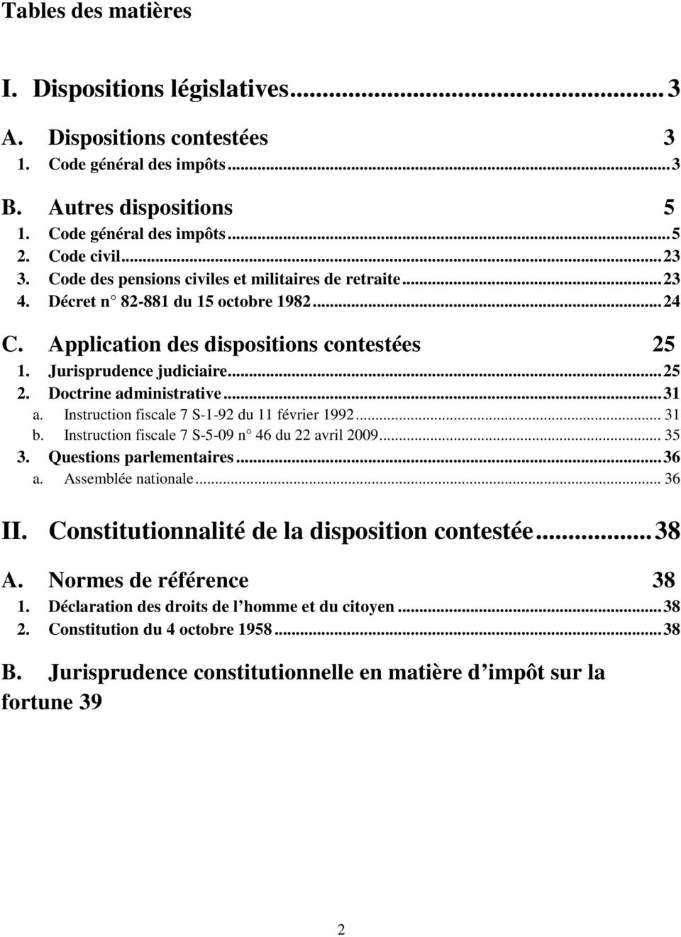 Doctrine administrative... 31 a. Instruction fiscale 7 S192 du 11 février 1992... 31 b. Instruction fiscale 7 S509 n 46 du 22 avril 2009... 35 3. Questions parlementaires... 36 a. Assemblée nationale.