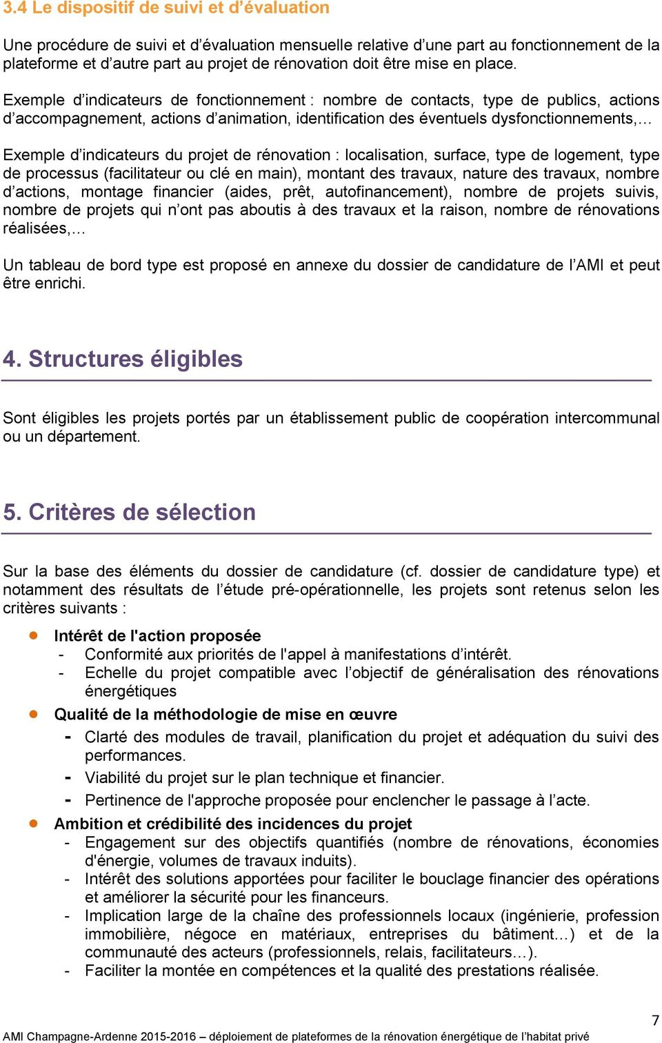 Exemple d indicateurs de fonctionnement : nombre de contacts, type de publics, actions d accompagnement, actions d animation, identification des éventuels dysfonctionnements, Exemple d indicateurs du