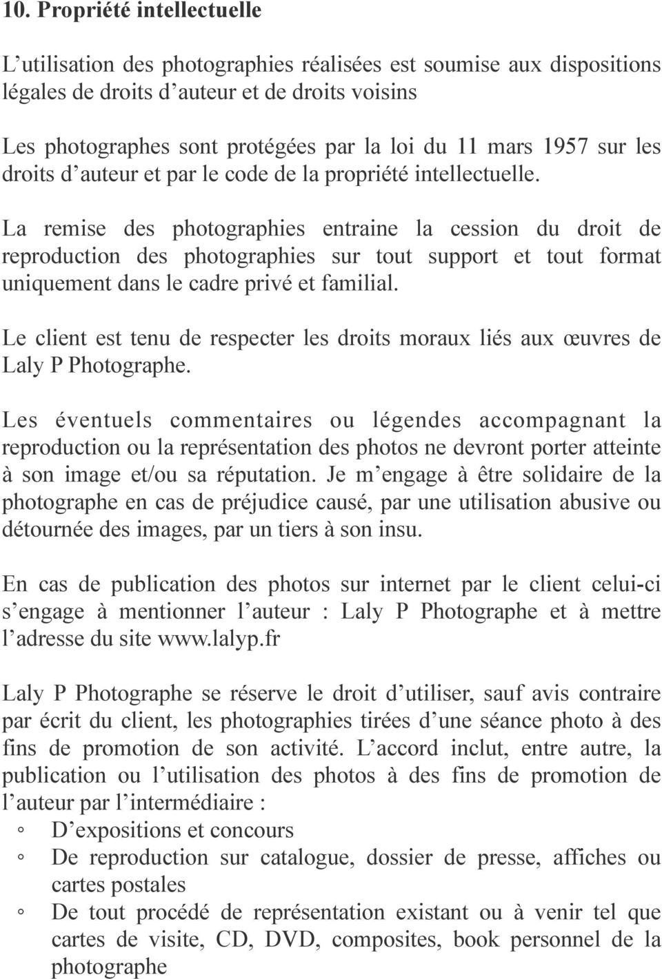 La remise des photographies entraine la cession du droit de reproduction des photographies sur tout support et tout format uniquement dans le cadre privé et familial.