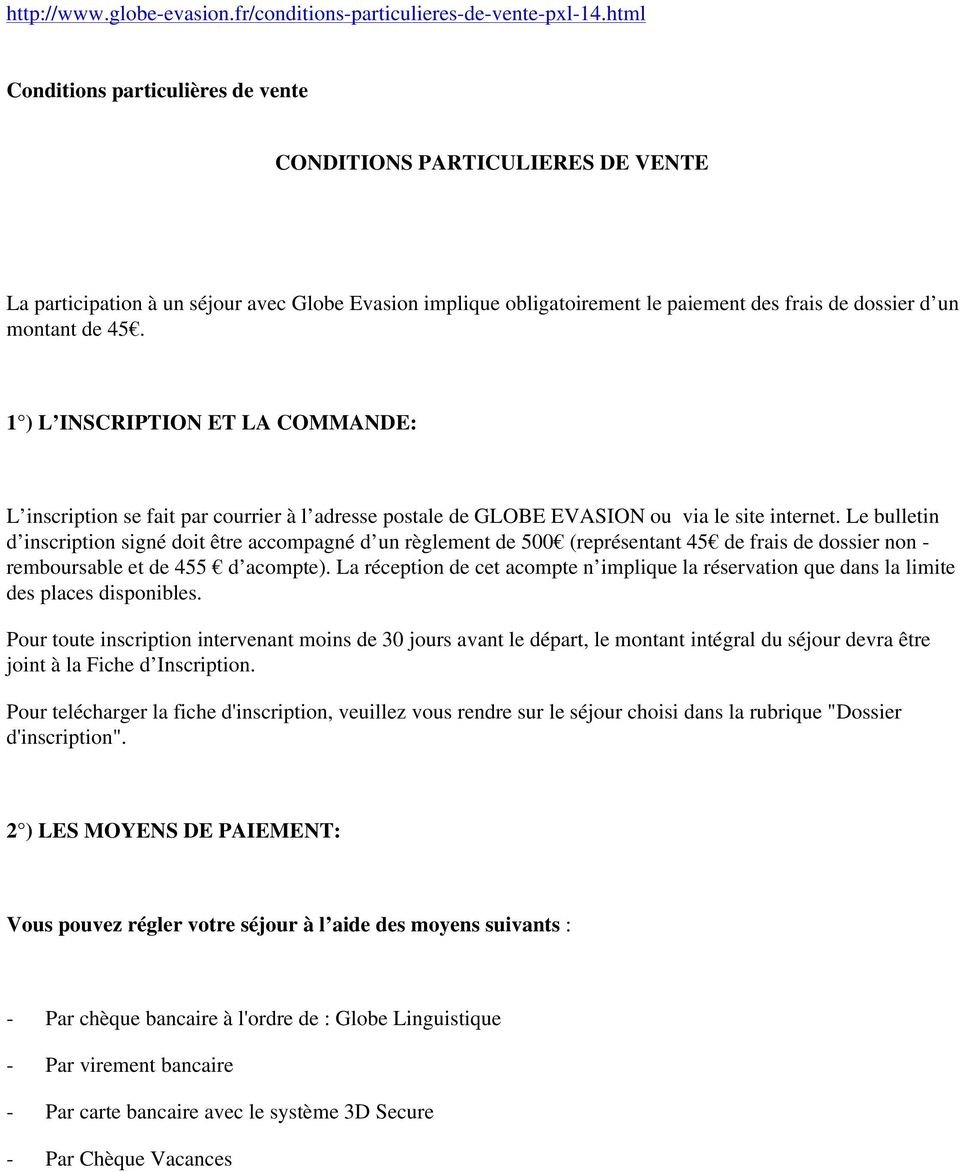 1 ) L INSCRIPTION ET LA COMMANDE: L inscription se fait par courrier à l adresse postale de GLOBE EVASION ou via le site internet.