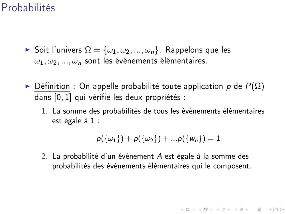 Dénition : On appelle probabilité toute application p de P(Ω) dans [0, 1] qui vérie les deux propriétés : 1.
