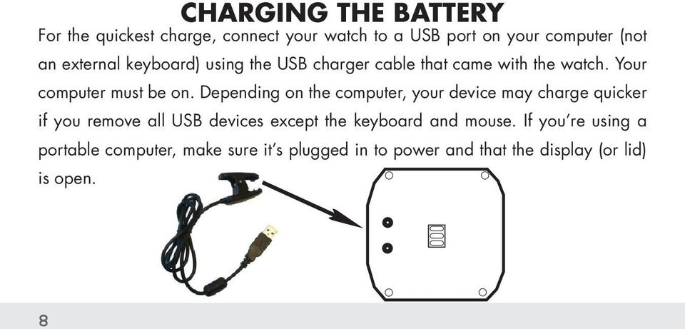 Depending on the computer, your device may charge quicker if you remove all USB devices except the keyboard
