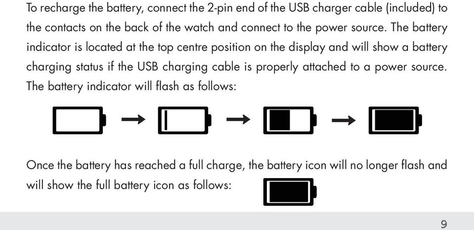 The battery indicator is located at the top centre position on the display and will show a battery charging status if the USB
