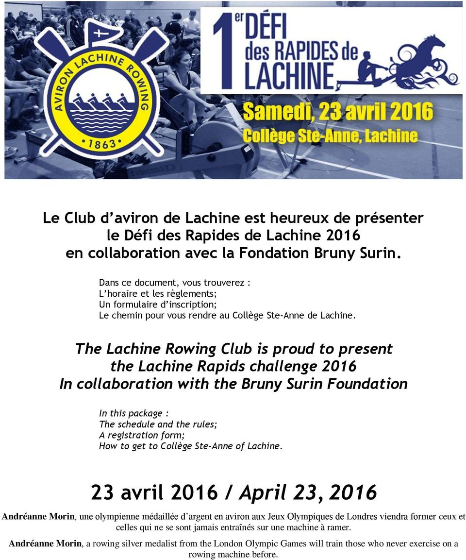 The Lachine Rowing Club is proud to present the Lachine Rapids challenge 2016 In collaboration with the Bruny Surin Foundation In this package : The schedule and the rules; A registration form; How
