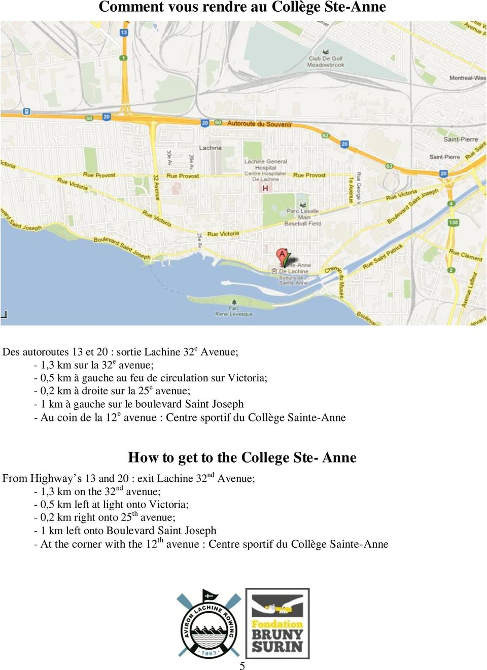 Collège Sainte-Anne How to get to the College Ste- Anne From Highway s 13 and 20 : exit Lachine 32 nd Avenue; - 1,3 km on the 32 nd avenue; - 0,5 km left at