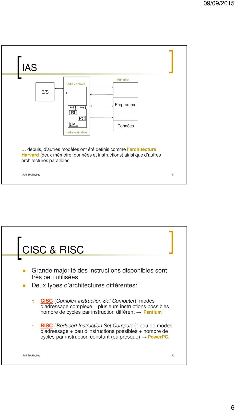architectures différentes: CISC (Complex instruction Set Computer): modes d adressage complexe + plusieurs instructions possibles + nombre de cycles par instruction différent