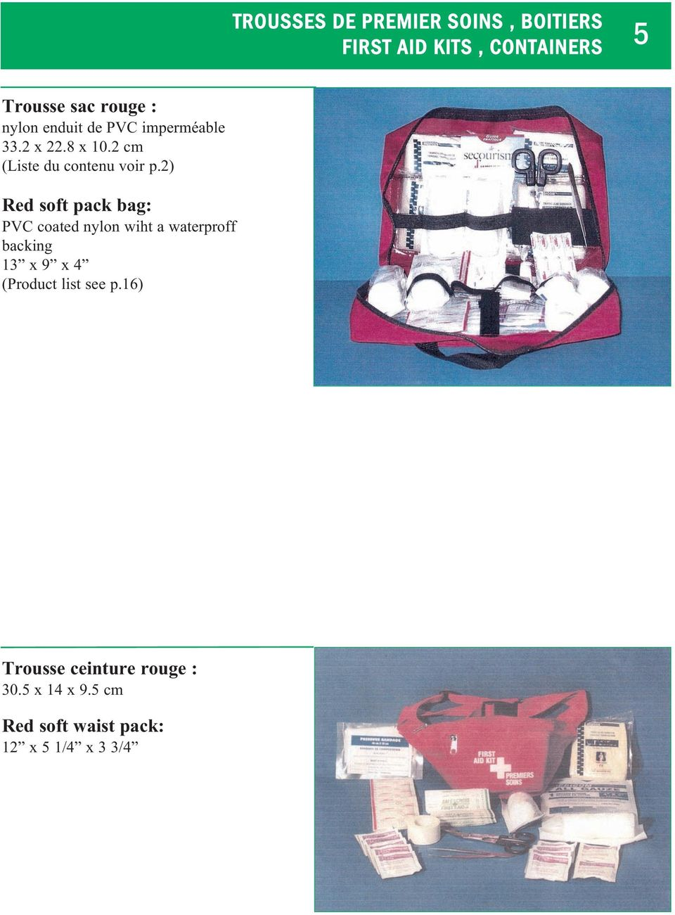 2) Red soft pack bag: PVC coated nylon wiht a waterproff backing 13 x 9 x 4 (Product