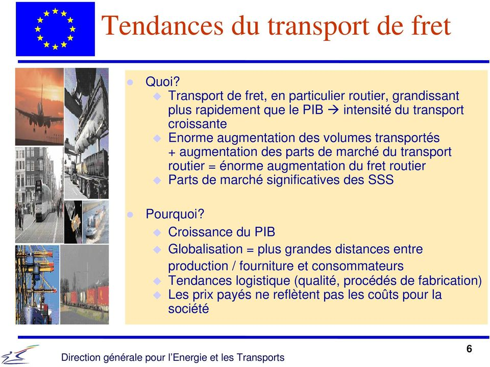 volumes transportés + augmentation des parts de marché du transport routier = énorme augmentation du fret routier Parts de marché