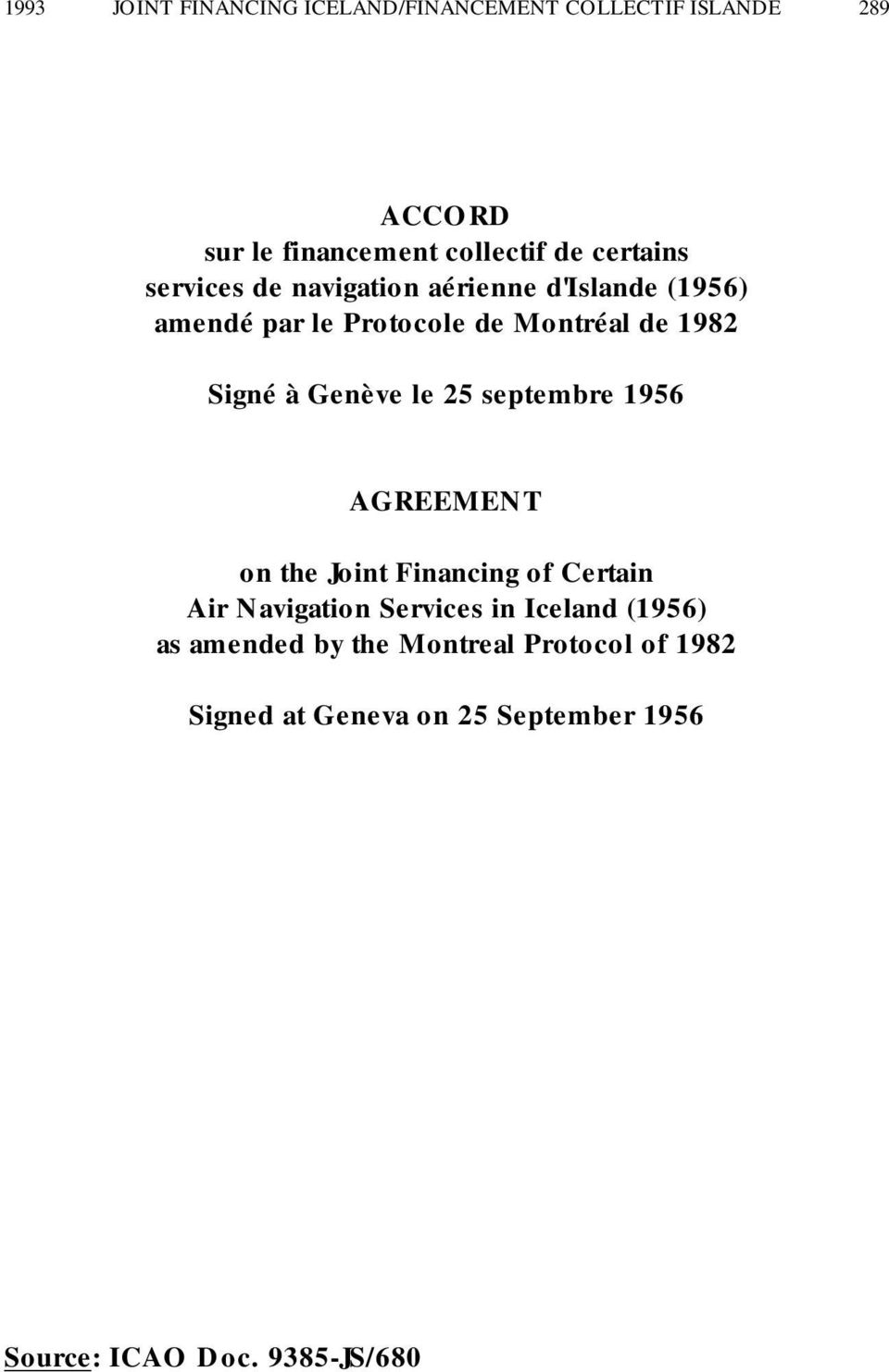 Genève le 25 septembre 1956 AGREEMENT on the Joint Financing of Certain Air Navigation Services in Iceland