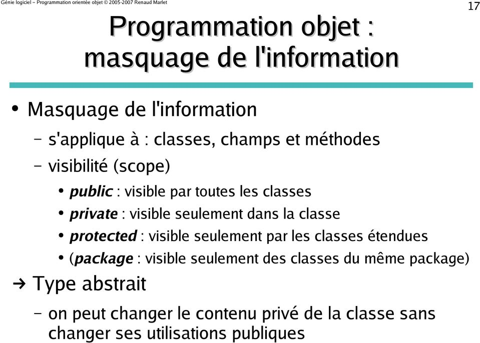classe protected : visible seulement par les classes étendues (package : visible seulement des classes du