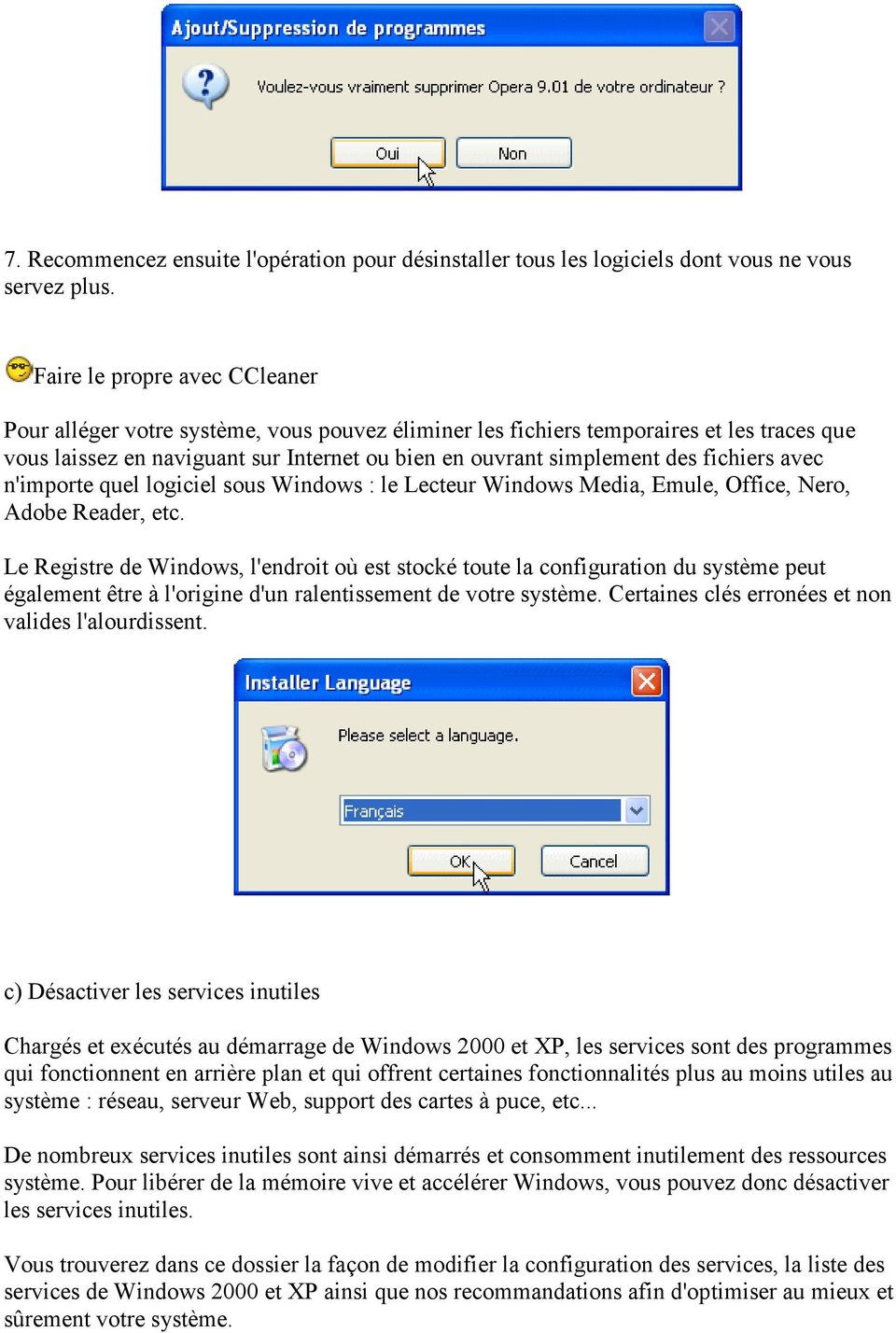 fichiers avec n'importe quel logiciel sous Windows : le Lecteur Windows Media, Emule, Office, Nero, Adobe Reader, etc.