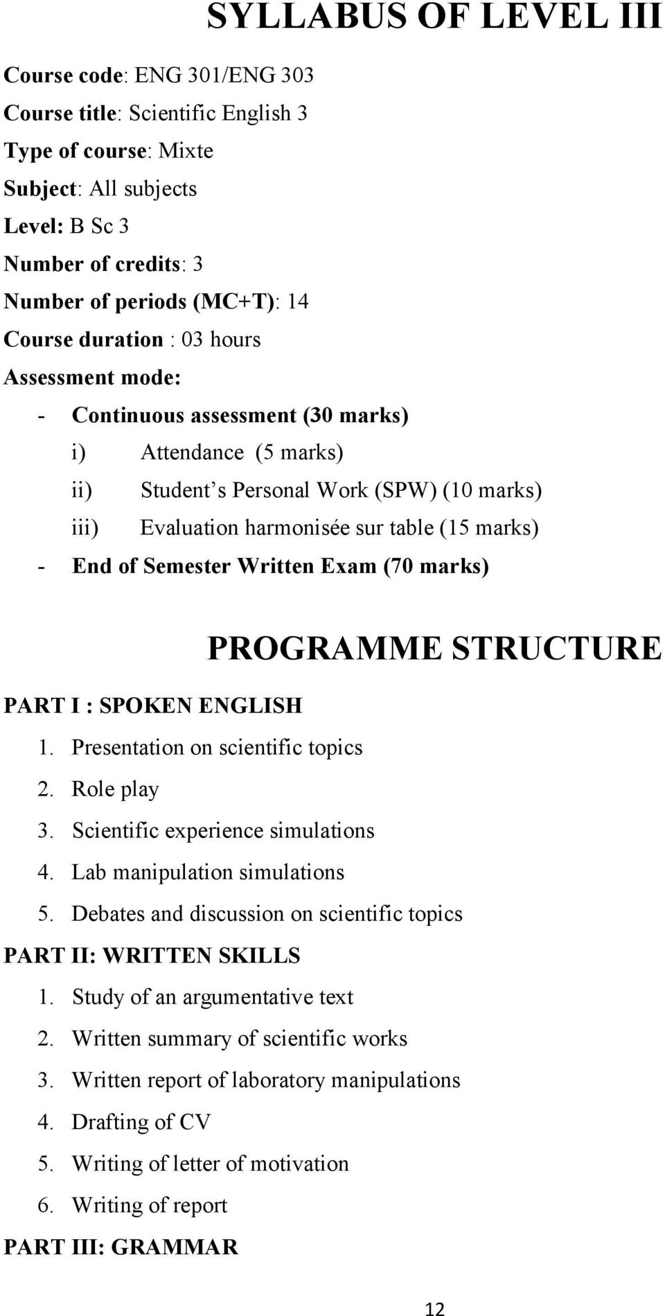 End of Semester Written Exam (70 marks) PROGRAMME STRUCTURE PART I : SPOKEN ENGLISH 1. Presentation on scientific topics 2. Role play 3. Scientific experience simulations 4.