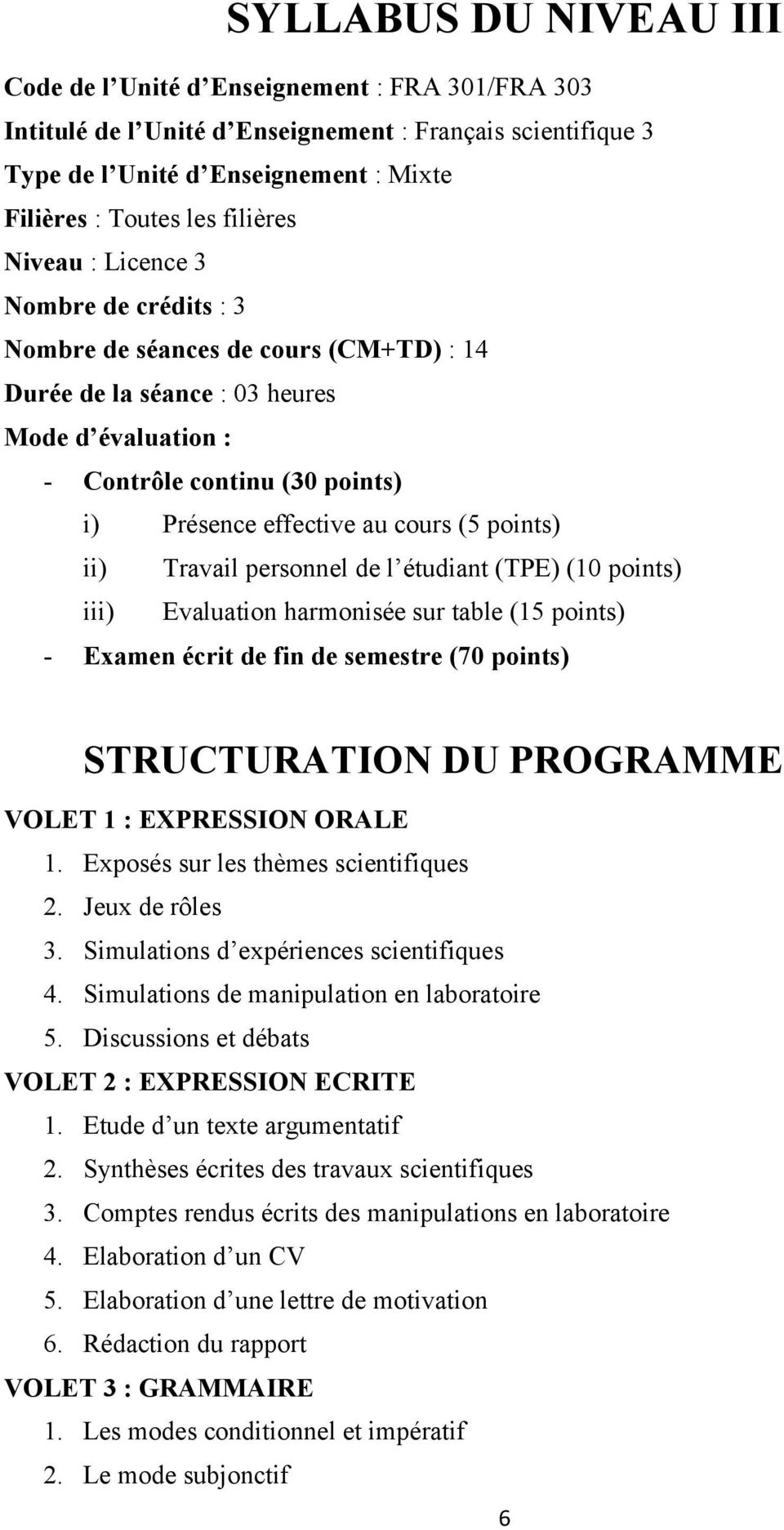 cours (5 points) ii) Travail personnel de l étudiant (TPE) (10 points) iii) Evaluation harmonisée sur table (15 points) - Examen écrit de fin de semestre (70 points) STRUCTURATION DU PROGRAMME VOLET