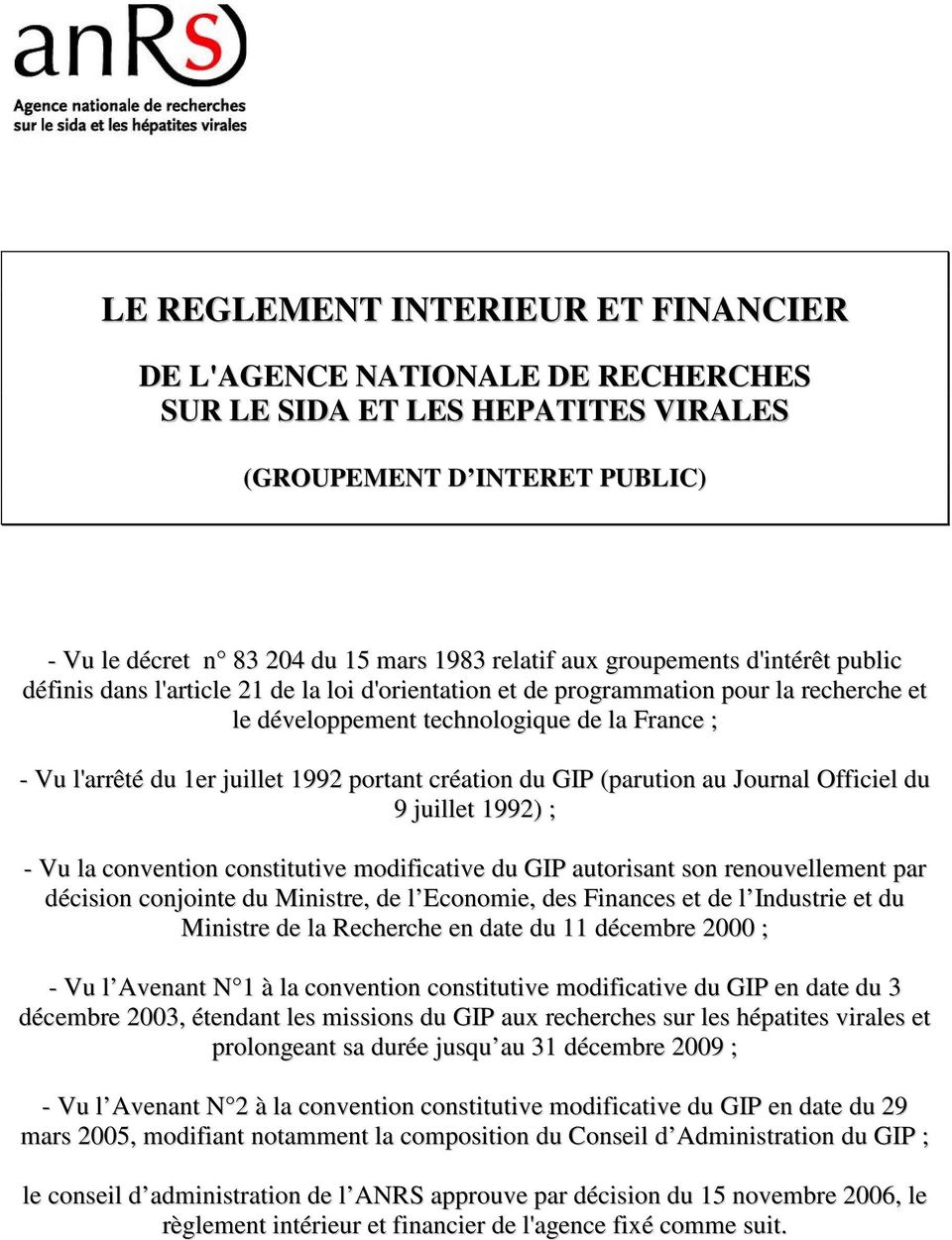 portant création du GIP (parution au Journal Officiel du 9 juillet 1992) ; - Vu la convention constitutive modificative du GIP autorisant son renouvellement par décision conjointe du Ministre, de l