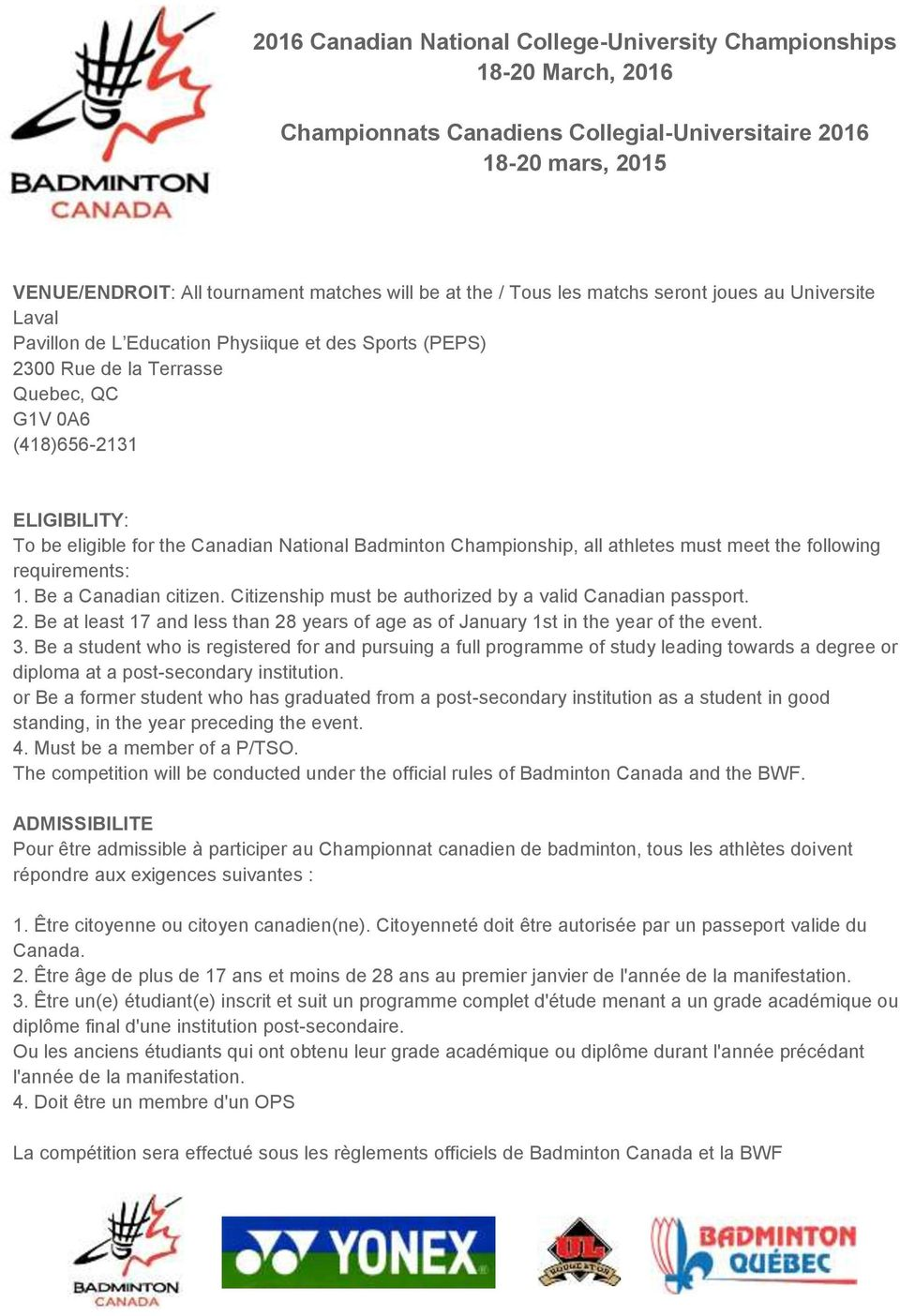 Canadian National Badminton Championship, all athletes must meet the following requirements: 1. Be a Canadian citizen. Citizenship must be authorized by a valid Canadian passport. 2.