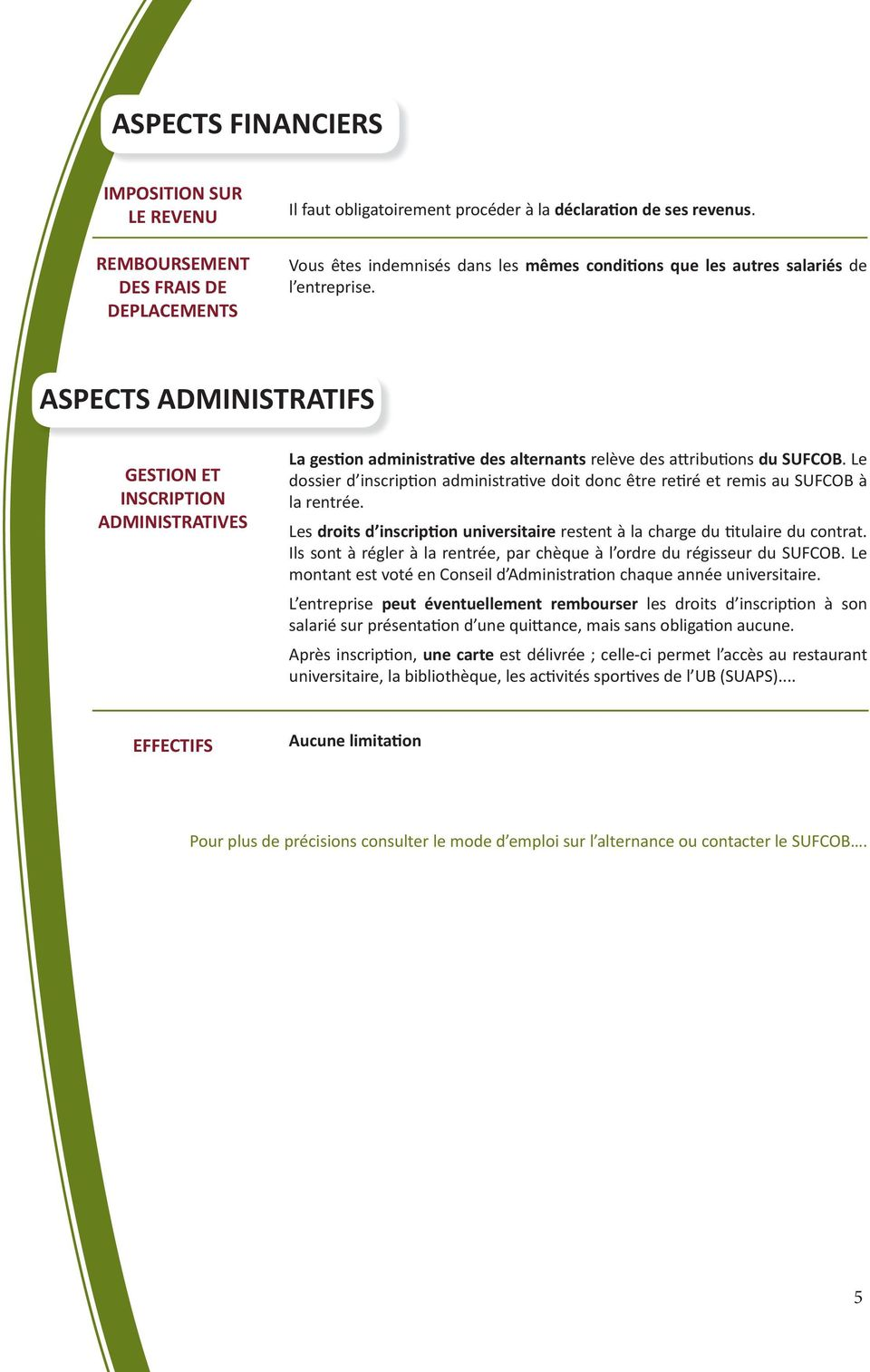 ASPECTS ADMINISTRATIFS GESTION ET INSCRIPTION ADMINISTRATIVES La gestion administrative des alternants relève des attributions du SUFCOB.