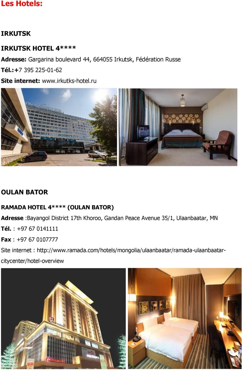 ru OULAN BATOR RAMADA HOTEL 4**** (OULAN BATOR) Adresse :Bayangol District 17th Khoroo, Gandan Peace Avenue