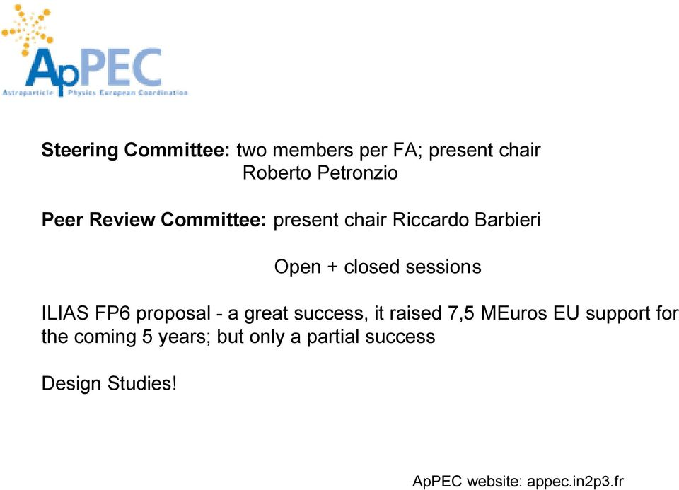 FP6 proposal - a great success, it raised 7,5 MEuros EU support for the