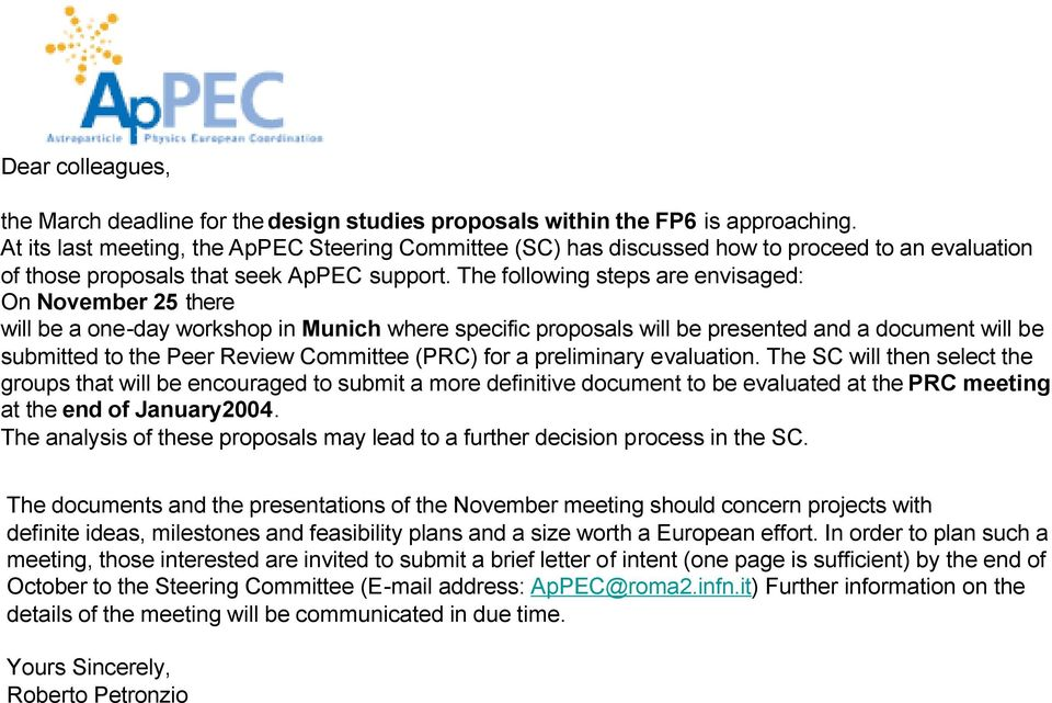 The following steps are envisaged: On November 25 there will be a one-day workshop in Munich where specific proposals will be presented and a document will be submitted to the Peer Review Committee