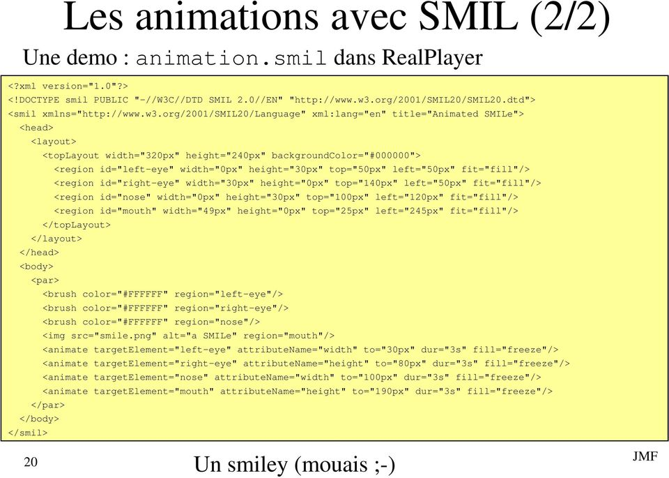 "org/2001/smil20/language"" xml:lang=""en"" title=""animated SMILe""> <head> <layout> <toplayout width=""320px"" height=""240px"" backgroundcolor=""#000000""> <region id=""left-eye"" width=""0px"" height=""30px"""