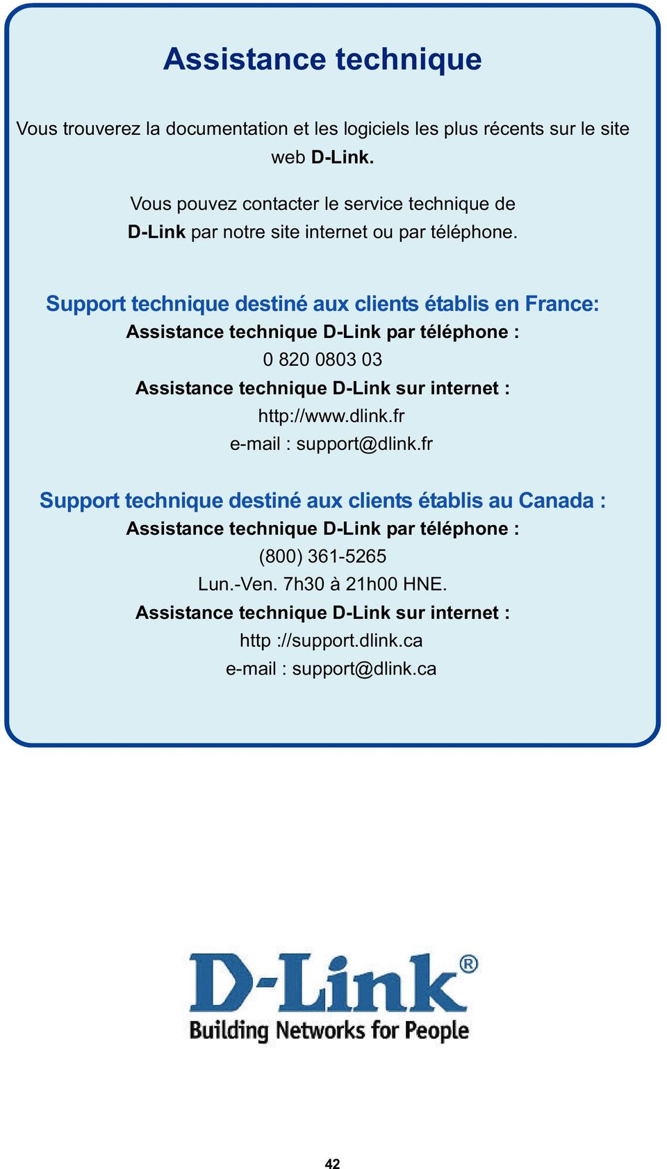 Support technique destiné aux clients établis en France: Assistance technique D-Link par téléphone : 0 820 0803 03 Assistance technique D-Link sur internet : http: