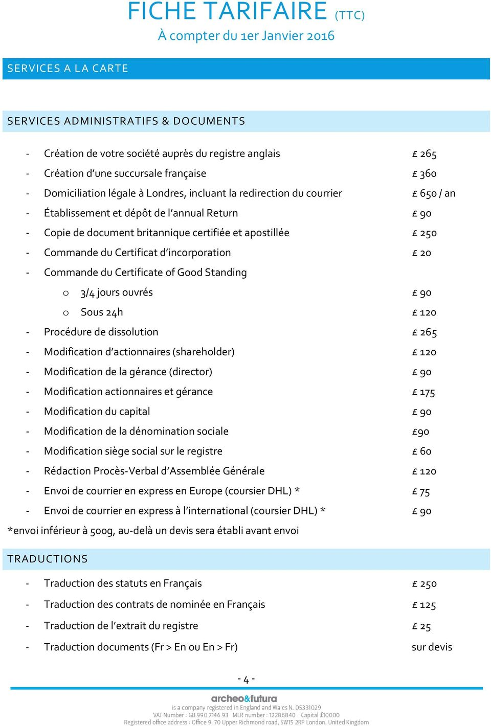 incorporation 20 - Commande du Certificate of Good Standing o 3/4 jours ouvrés 90 o Sous 24h 120 - Procédure de dissolution 265 - Modification d actionnaires (shareholder) 120 - Modification de la