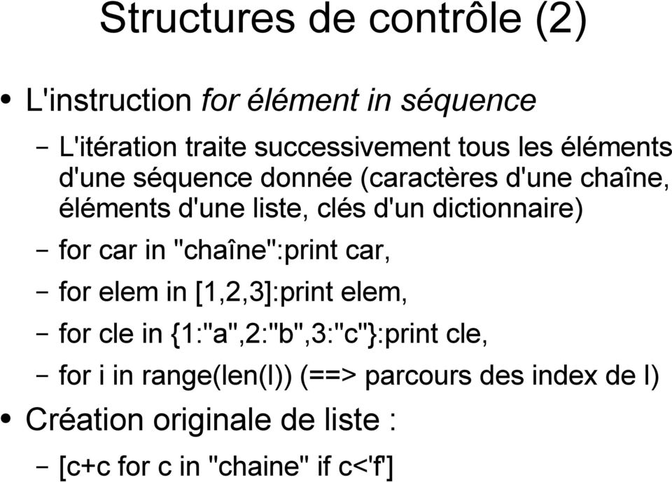 "car in ""chaîne"":print car, for elem in [1,2,3]:print elem, for cle in {1:""a"",2:""b"",3:""c""}:print cle, for i"