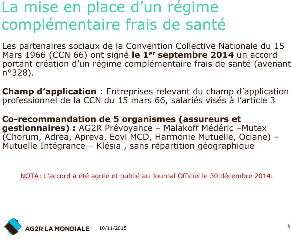 Champ d application : Entreprises relevant du champ d application professionnel de la CCN du 15 mars 66, salariés visés à l article 3 Co-recommandation de 5 organismes