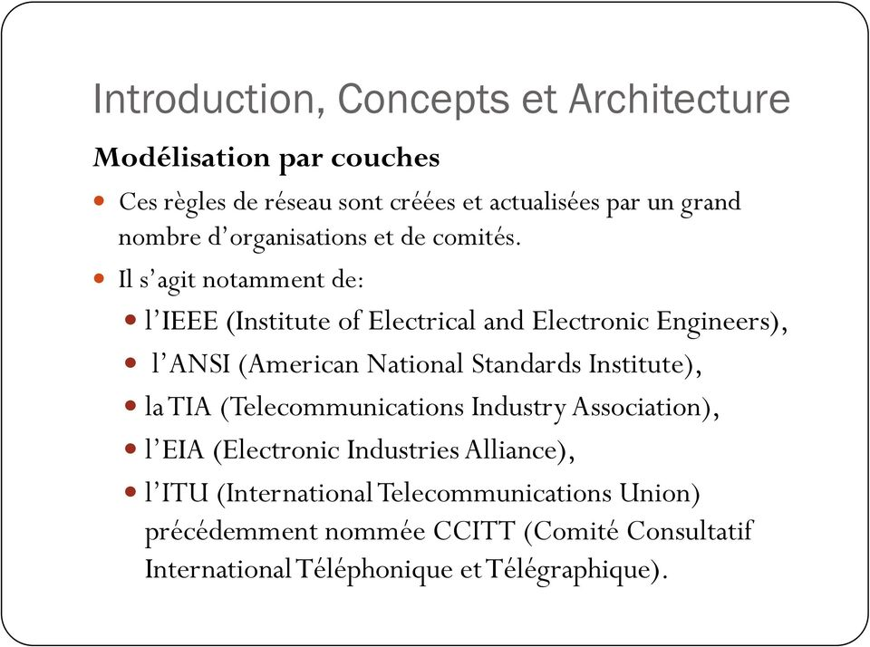 Il s agit notamment de: l IEEE (Institute of Electrical and Electronic Engineers), l ANSI (American National Standards